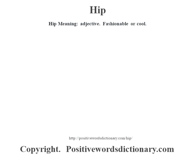 Hip Meaning: adjective. Fashionable or cool.