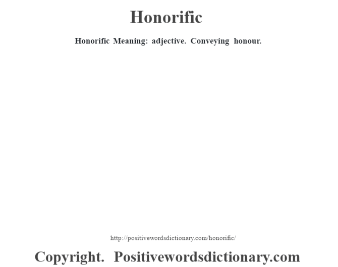 Honorific Meaning: adjective. Conveying honour.