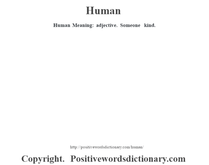 Human Meaning: adjective. Someone kind.