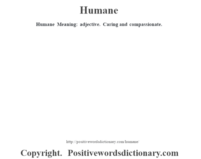 Humane Meaning: adjective. Caring and compassionate.