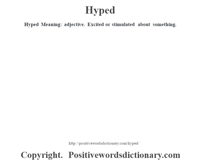 Hyped Meaning: adjective. Excited or stimulated about something.