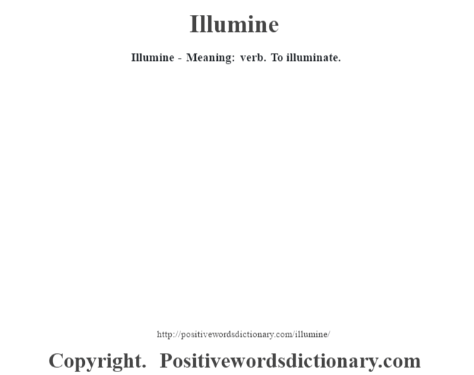 Illumine - Meaning: verb. To illuminate.
