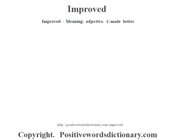 Improved - Meaning: adjective. 1: made better