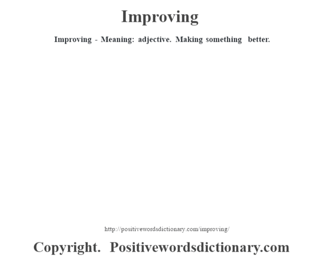 Improving - Meaning: adjective. Making something better.