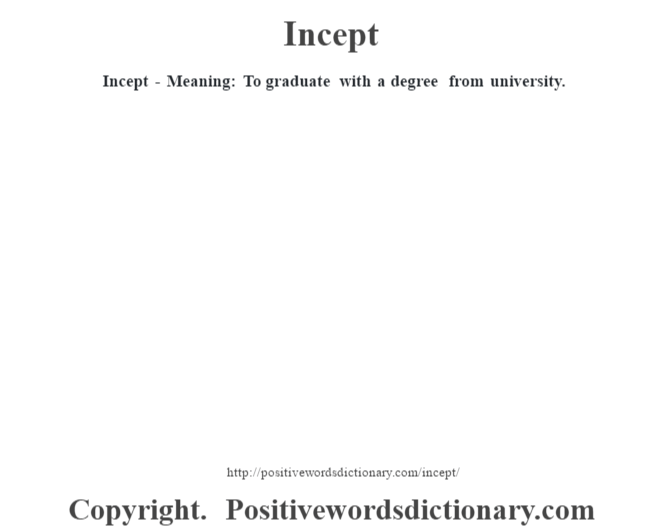 Incept - Meaning: To graduate with a degree from university.