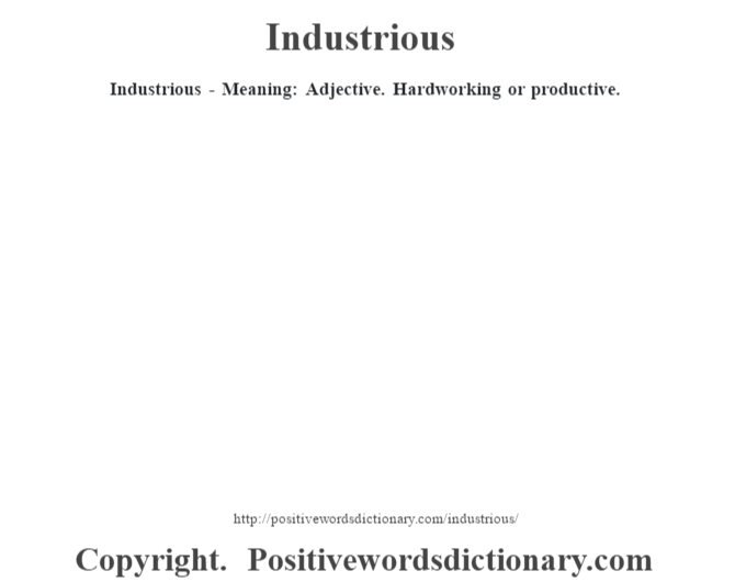 Industrious - Meaning: Adjective. Hardworking or productive.