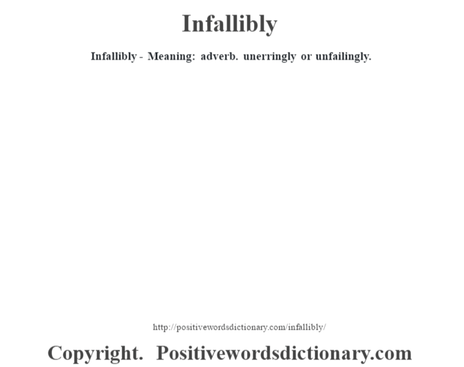 Infallibly - Meaning: adverb. unerringly or unfailingly.
