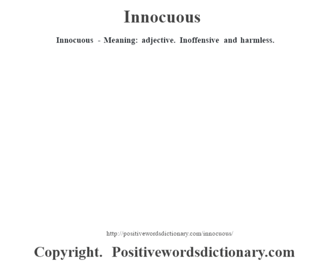 Innocuous - Meaning: adjective. Inoffensive and harmless.