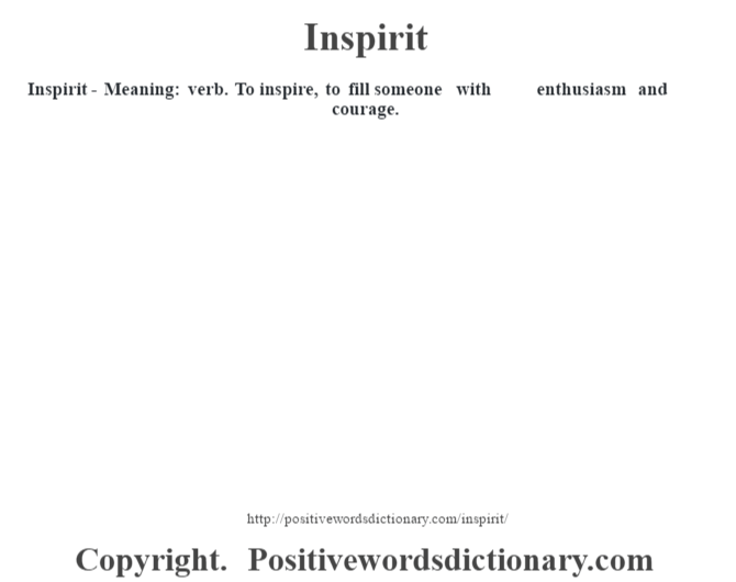 Inspirit - Meaning: verb. To inspire, to fill someone with enthusiasm and courage.