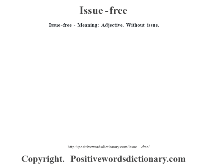 Issue-free - Meaning: Adjective. Without issue.