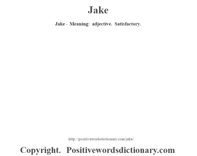Jake - Meaning: adjective. Satisfactory.