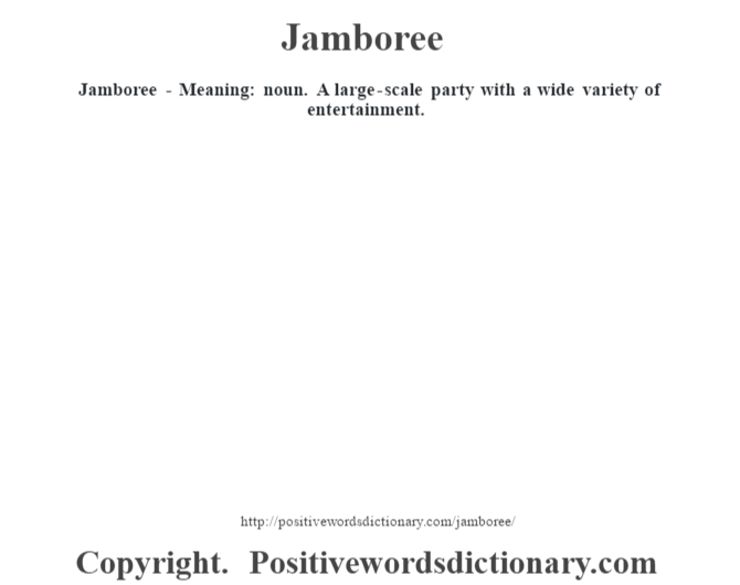 Jamboree - Meaning: noun. A large-scale party with a wide variety of entertainment.