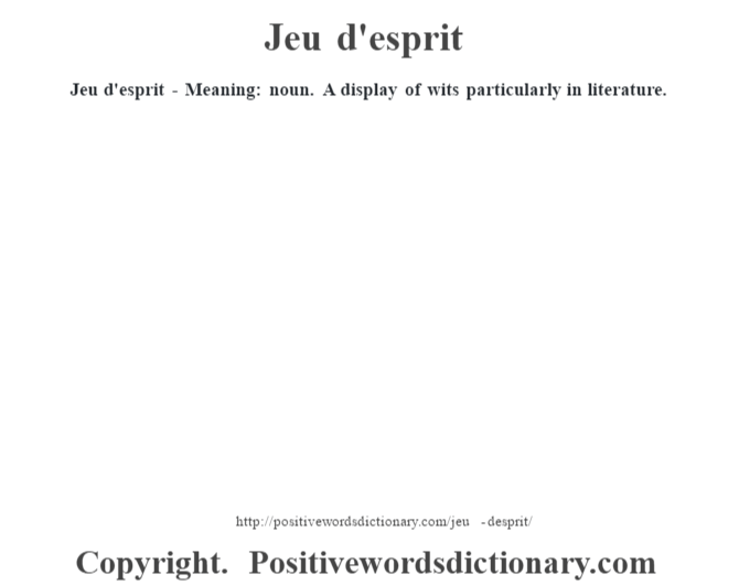 Jeu d'esprit - Meaning: noun. A display of wits particularly in literature.
