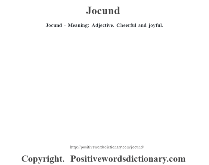 Jocund - Meaning: Adjective. Cheerful and joyful.