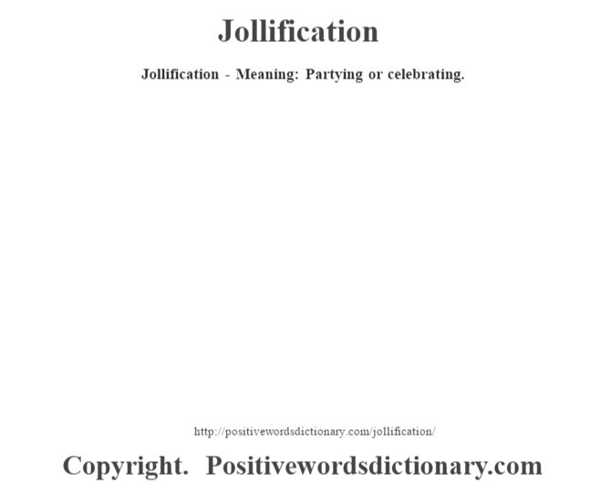 Jollification - Meaning: Partying or celebrating.