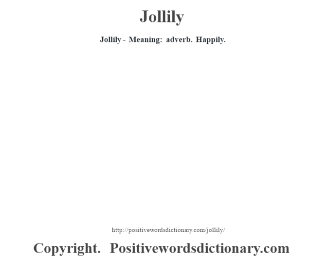 Jollily - Meaning: adverb. Happily.