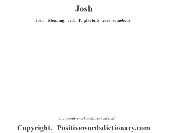 Josh - Meaning: verb. To playfully tease somebody.