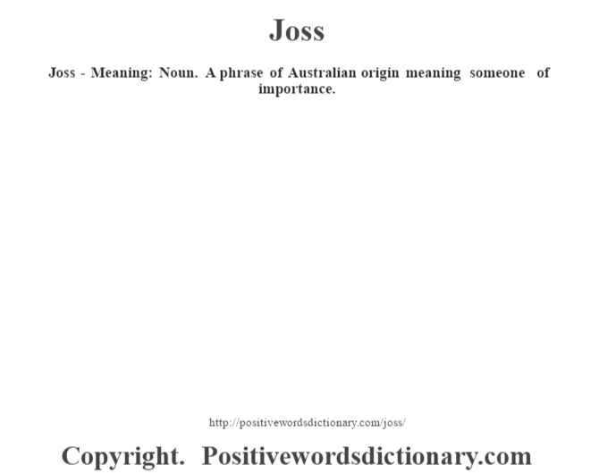 Joss - Meaning: Noun. A phrase of Australian origin meaning someone of importance.