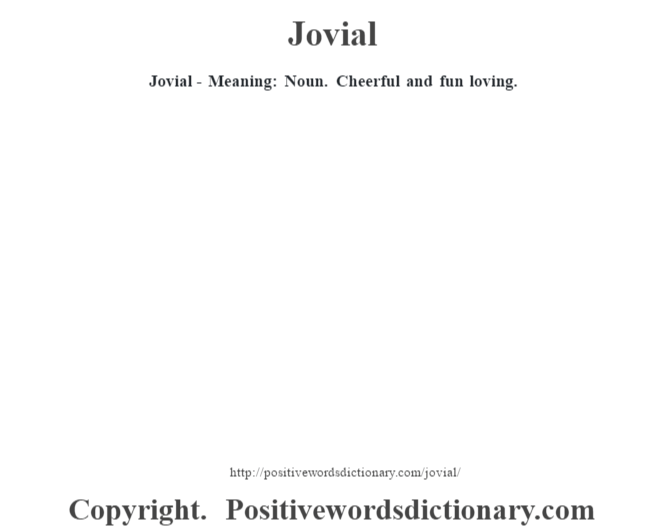 Jovial - Meaning: Noun. Cheerful and fun loving.