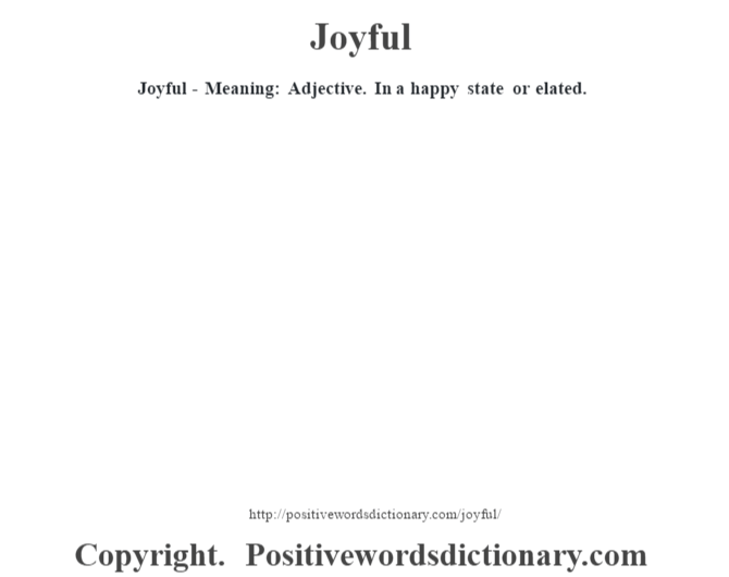 Joyful - Meaning: Adjective. In a happy state or elated.