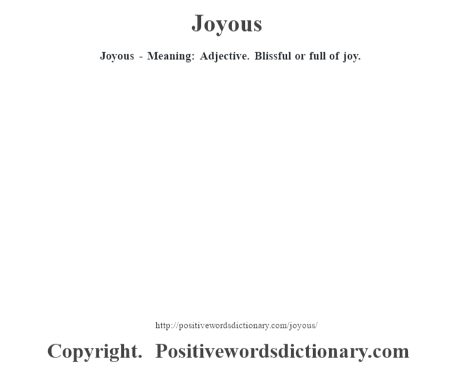 Joyous - Meaning: Adjective. Blissful or full of joy.