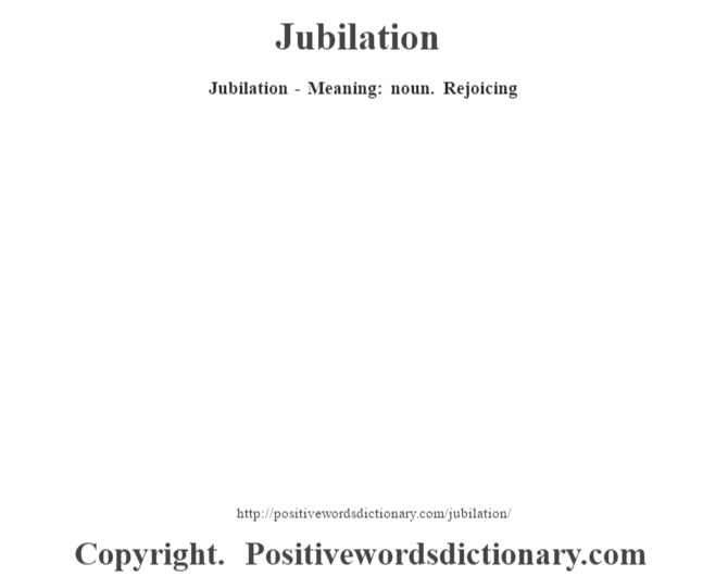 Jubilation - Meaning: noun. Rejoicing