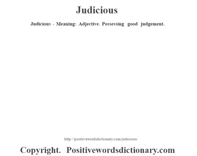 Judicious - Meaning: Adjective. Possessing good judgement.