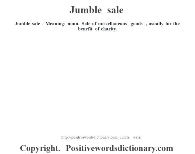 Jumble sale - Meaning: noun.  Sale of miscellaneous goods , usually for the benefit of charity.