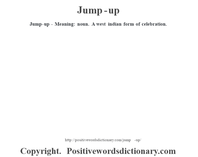 Jump-up - Meaning: noun. A west indian form of celebration.