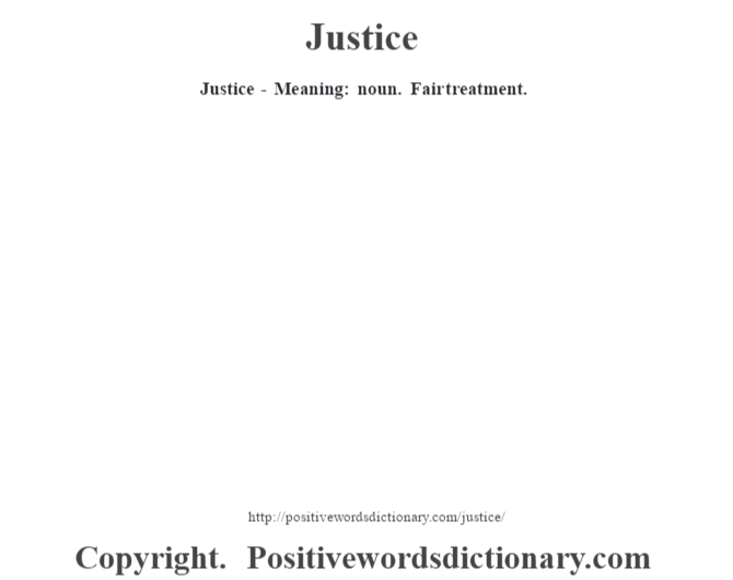 Justice - Meaning: noun. Fair treatment.