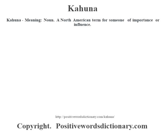Kahuna - Meaning:  Noun.  A North American term for someone of importance or influence.