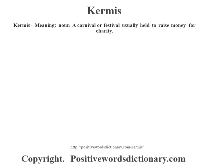 Kermis - Meaning: noun A carnival or festival usually held to raise money for charity.