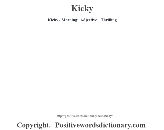 Kicky - Meaning: Adjective . Thrilling