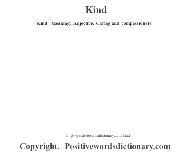 Kind - Meaning: Adjective. Caring and compassionate.