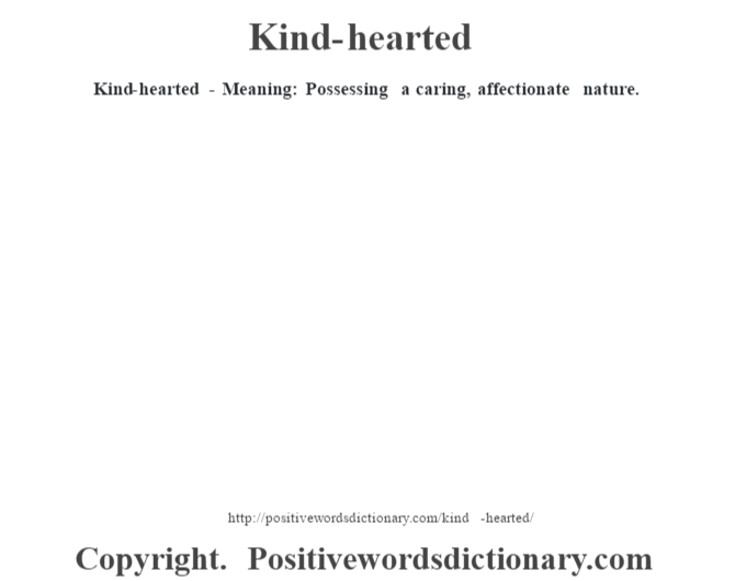 Kind-hearted - Meaning: Possessing a caring, affectionate nature.