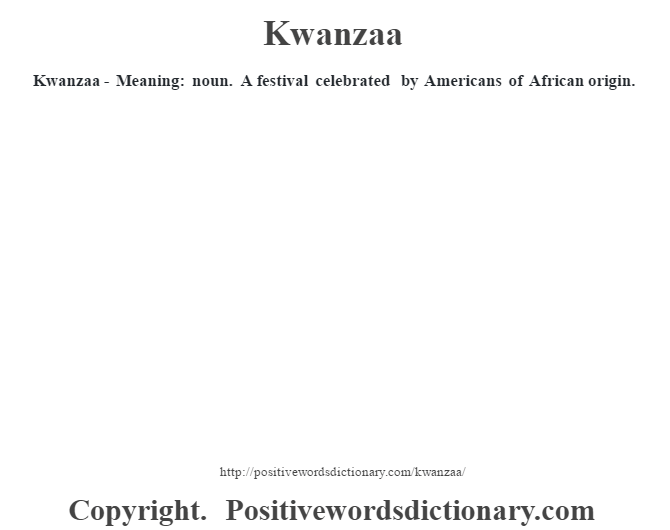 Kwanzaa - Meaning: noun.  A festival celebrated by Americans of African origin.