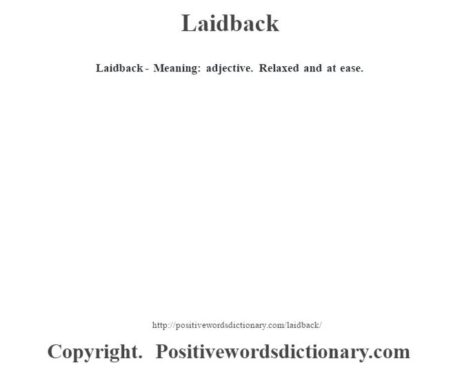 Laidback - Meaning: adjective. Relaxed and at ease.