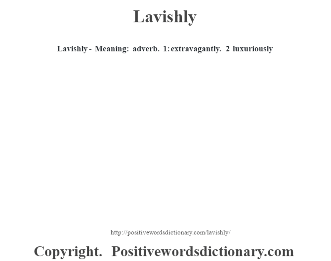 Lavishly - Meaning: adverb. 1: extravagantly. 2 luxuriously