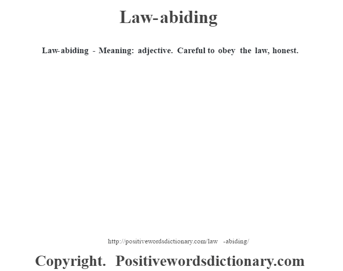 Law-abiding - Meaning: adjective. Careful to obey the law, honest.