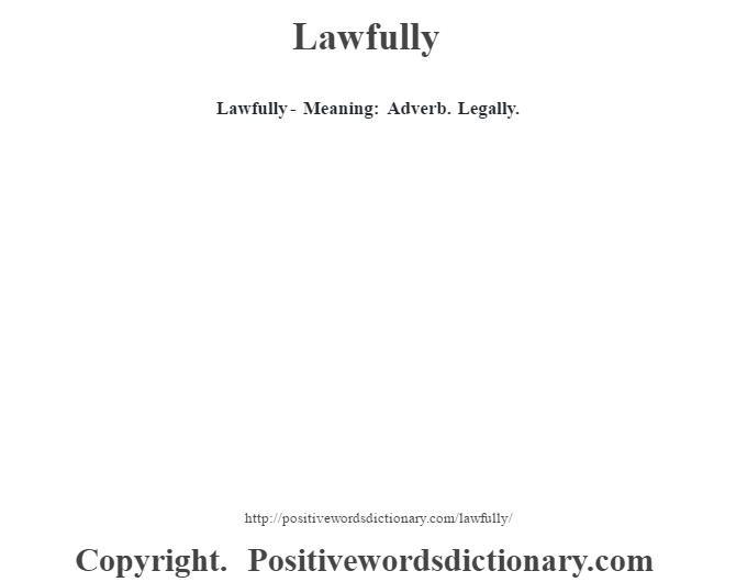 Lawfully - Meaning: Adverb. Legally.