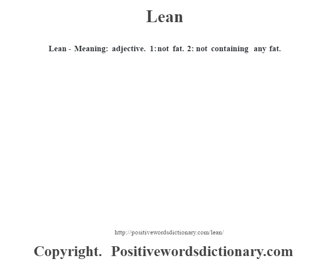 Lean - Meaning: adjective. 1: not fat. 2: not containing any fat.