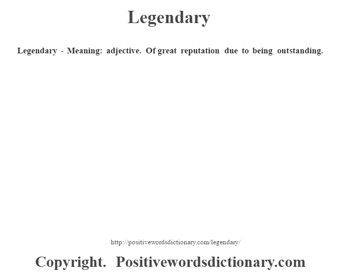 Legendary - Meaning: adjective. Of great reputation due to being outstanding.
