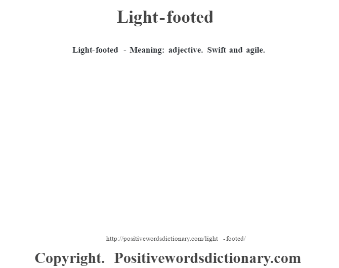 Light-footed - Meaning: adjective. Swift and agile.