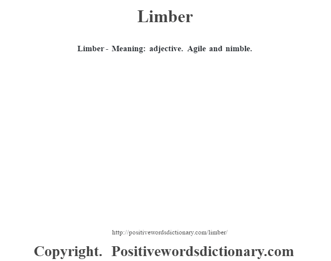 Limber - Meaning: adjective. Agile and nimble.