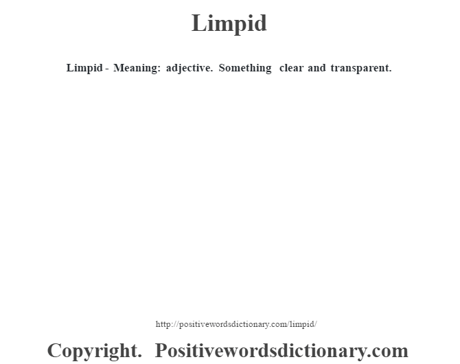 Limpid - Meaning: adjective. Something clear and transparent.