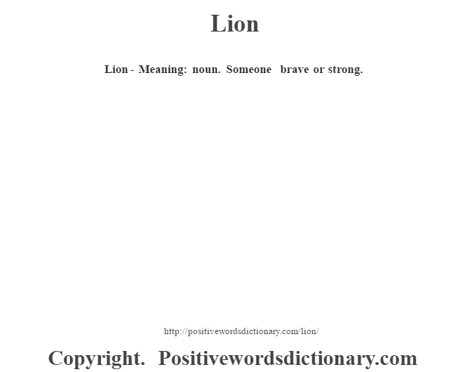 Lion - Meaning: noun. Someone brave or strong.