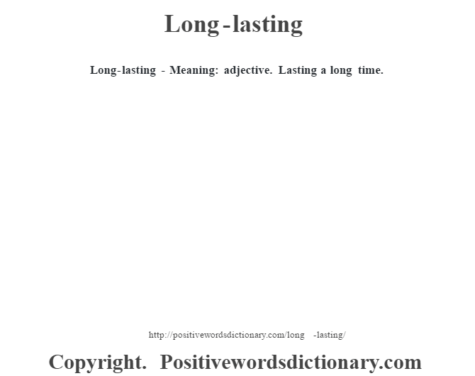Long-lasting - Meaning: adjective. Lasting a long time.