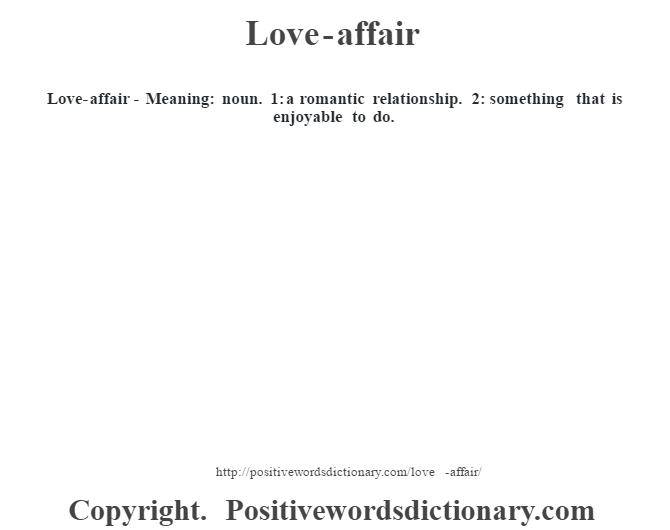 Love-affair - Meaning: noun. 1: a romantic relationship. 2: something that is enjoyable to do.
