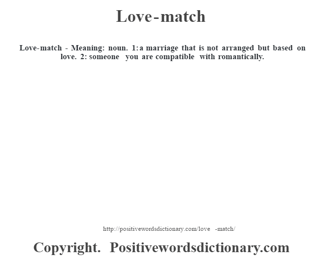 Love-match - Meaning: noun. 1: a marriage that is not arranged but based on love. 2: someone you are compatible with romantically.