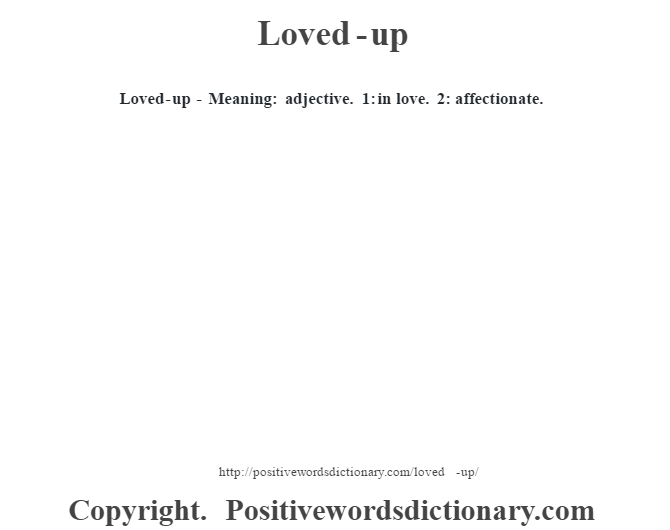 Loved-up - Meaning: adjective. 1: in love. 2: affectionate.